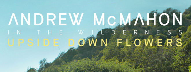 andrew album 2018 slide - Andrew McMahon in the Wilderness - Upside Down Flowers (Album Review)