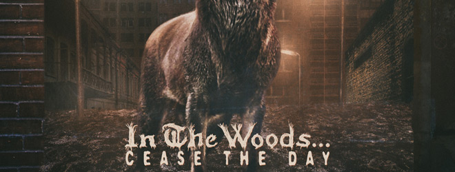 in the woods slide 2018 - In The Woods... - Cease The Day (Album Review)