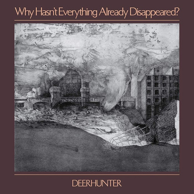 deerhunter - Deerhunter - Why Hasn't Everything Already Disappeared? (Album Review)