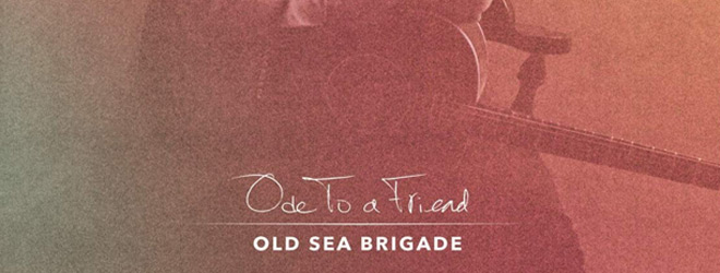 ode to a friend slide - Old Sea Brigade - Ode to a Friend (Album Review)