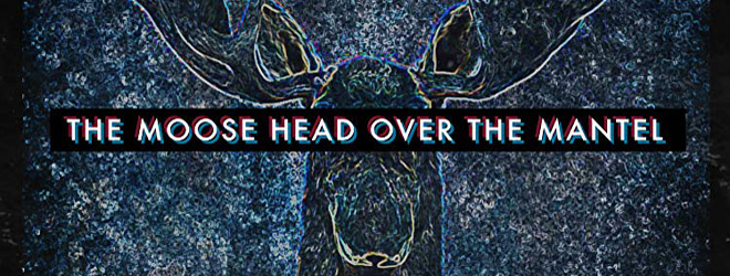 the moose head slide - The Moose Head Over the Mantel (Movie Review)