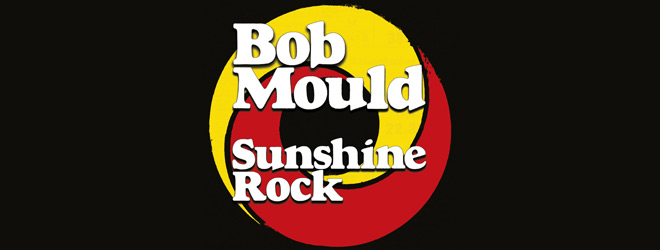 bob mould slide - Bob Mould - Sunshine Rock (Album Review)