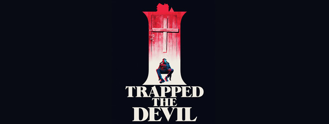 i trapped the devil slide - I Trapped the Devil (Movie Review)
