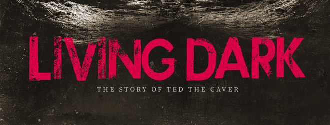 living dark slide - Living Dark: The Story of Ted the Caver (Movie Review)