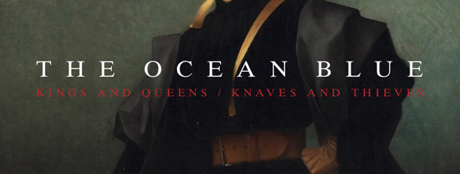the ocean blue kings and queens slide - The Ocean Blue - Kings and Queens / Knaves and Thieves (Album Review)