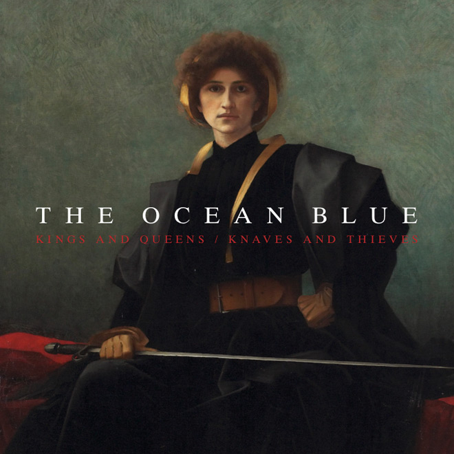 the ocean blue kings and queens - The Ocean Blue - Kings and Queens / Knaves and Thieves (Album Review)