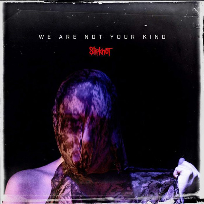 we are not your kind - Slipknot - We Are Not Your Kind (Album Review)