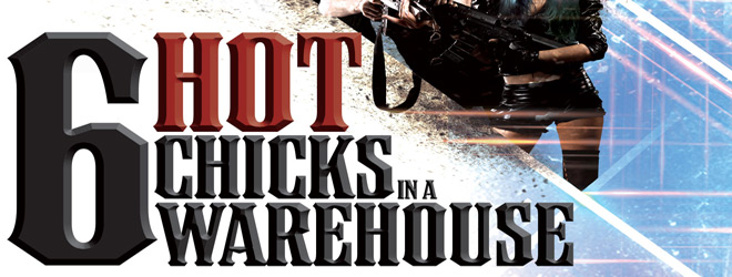 six hot chicks warehouse slide 1 - 6 Hot Chicks in a Warehouse (Movie Review)