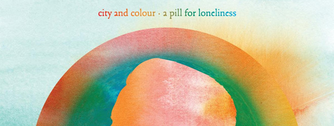 city and colour a pill for slide - City and Colour - A Pill For Loneliness (Album Review)