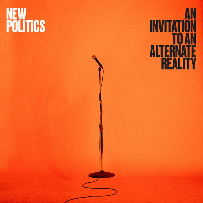 new politics an invitation - New Politics - An Invitation to an Alternate Reality (Album Review)