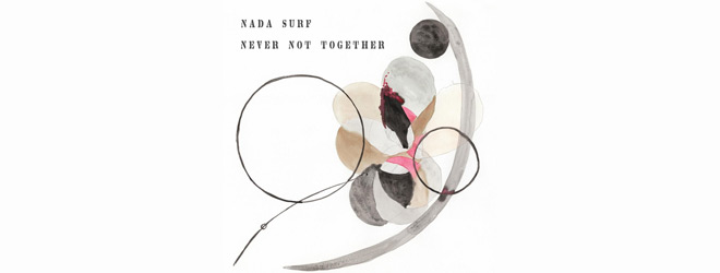nada surf slide - Nada Surf - Never Not Together (Album Review)