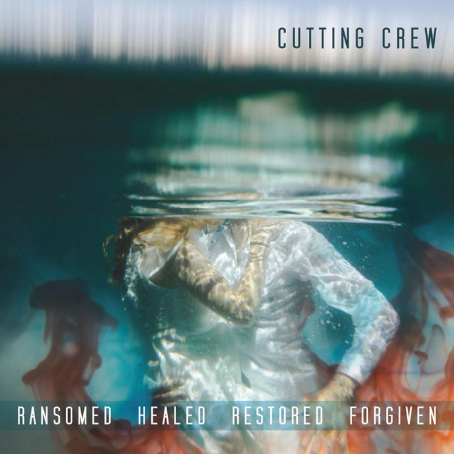 cutting crew ransomed - Cutting Crew - Ransomed Healed Restored Forgiven (Album Review)