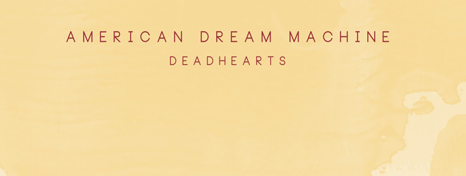 american dream machine slide - American Dream Machine - Deadhearts (Album Review)