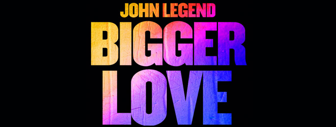 bigger love slide - John Legend - Bigger Love (Album Review)
