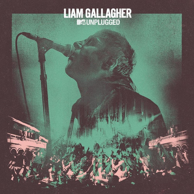 liam unplugged - Liam Gallagher - MTV Unplugged (Album Review)