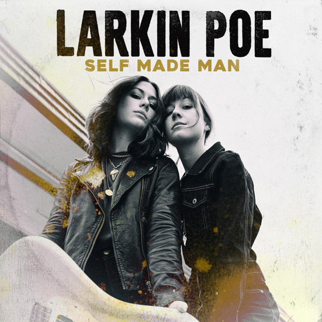 self made man - Larkin Poe - Self Made Man (Album Review)