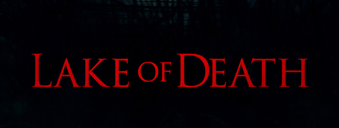 lake of death slide - Lake of Death (Movie Review)