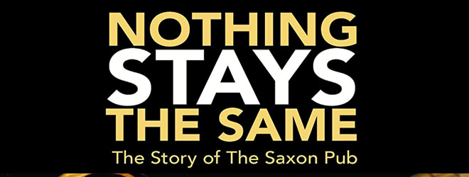 nothing stays slide - Nothing Stays the Same: The Story of the Saxon Pub (Documentary Review)
