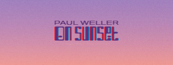on sunset slide - Paul Weller - On Sunset (Album Review)